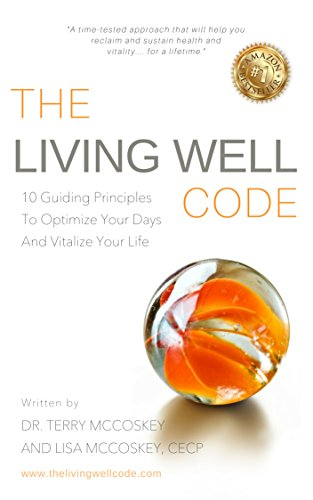 The Living Well Code: 10 Guiding Principles To Optimize Your Days & Vitalize Your Life             by Dr. Terry McCoskey