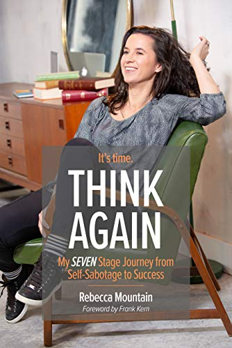 Think Again: My Seven Stage Journey from Self-Sabotage to Success                                                 by Rebecca Mountain