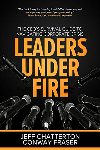 Leaders Under Fire: The CEO's Survival Guide to Navigating Corporate Crisis             by Conway Fraser