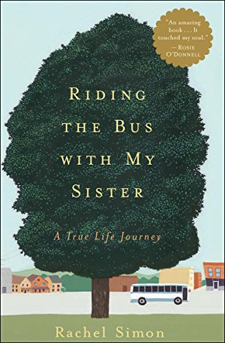 Riding the Bus with My Sister: A True Life Journey             by Rachel Simon