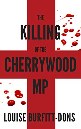 The Killing of the Cherrywood MP by Louise Burfitt-Dons