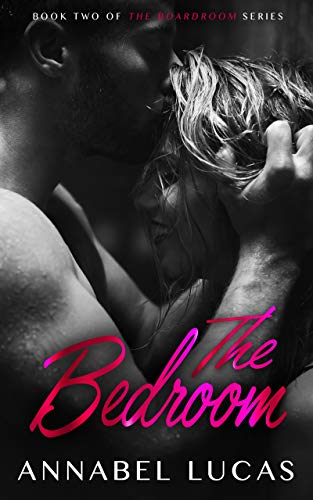 The Bedroom: Book Two of The Boardroom Series             by Annabel Lucas
