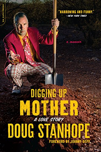 Digging Up Mother: A Love Story by Doug Stanhope