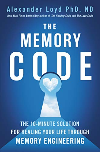 The Memory Code: The 10-Minute Solution for Healing Your Life Through Memory Engineering             by Alexander Loyd