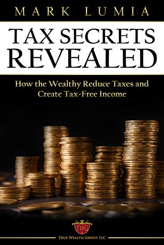 Tax Secrets Revealed : How the Wealthy Reduce Taxes and Create Tax-Free Income             by Mark  Lumia