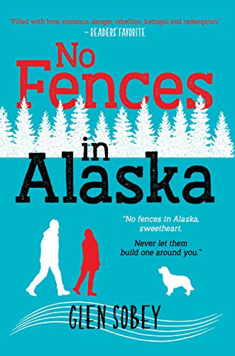 No Fences in Alaska: The Trials of a Dysfunctional Family in Alaska by Glen Sobey