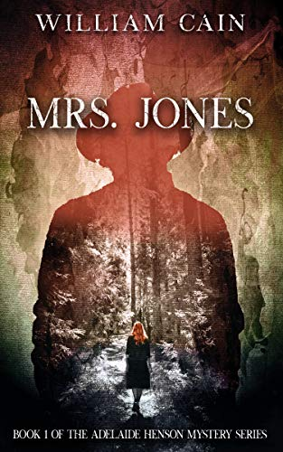 Mrs. Jones: Book 1 of the Adelaide Henson Mystery Series by William Cain