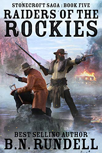 Raiders of the Rockies (Stonecroft Saga Book 5) by B.N. Rundell