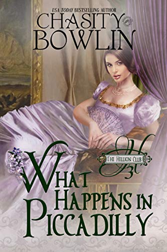 What Happens in Piccadilly (The Hellion Club Book 3) by Chasity Bowlin