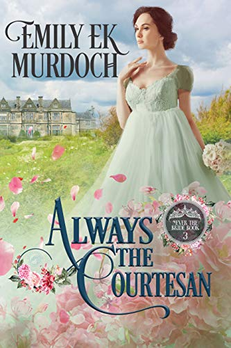 Always the Courtesan (Never the Bride Book 3) by Emily E K Murdoch