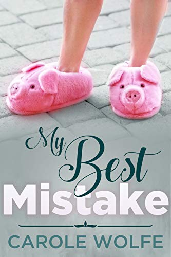 My Best Mistake: A Women's Fiction Novel of Courage and Comedy (My Best Series Book 1) by Carole Wolfe