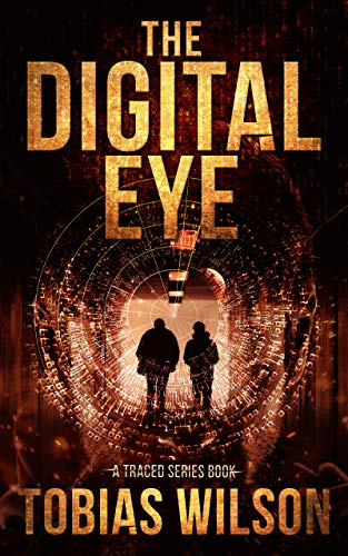 The Digital Eye (Book One In The Traced Crime Action Series) by Tobias Wilson