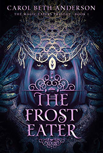 The Frost Eater (The Magic Eaters Trilogy Book 1) by Carol Beth Anderson