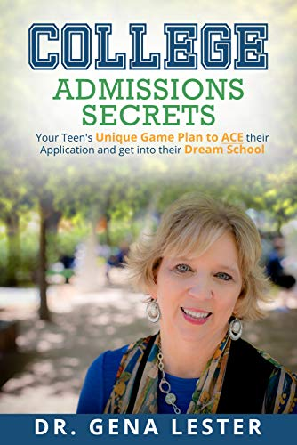 College Admissions Secrets: Your Teen's Unique Game Plan To ACE Their Applications and Get Into Their Dream school by Dr. Gena Lester