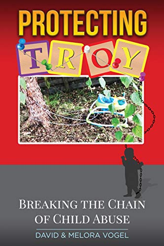 Protecting TROY: Breaking the Chain of Child Abuse by David  Vogel