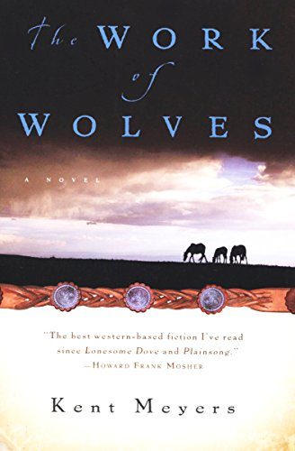 The Work of Wolves: A Novel by Kent Meyers