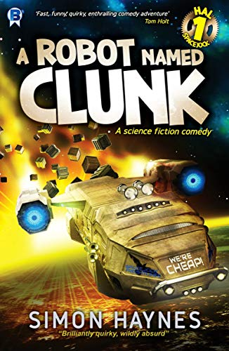 A Robot Named Clunk: A humorous science fiction comedy (Hal Spacejock Book 1) by Simon Haynes