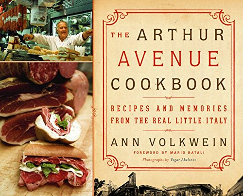 The Arthur Avenue Cookbook: Recipes and Memories from the Real Little Italy by Ann Volkwein