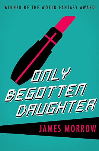 Only Begotten Daughter (Harvest Book) by James Morrow