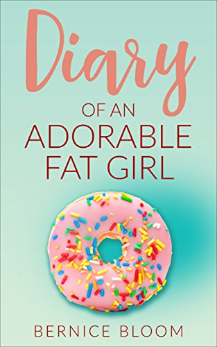 Diary of an Adorable Fat Girl: Book One by Bernice Bloom
