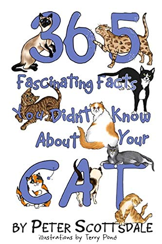 365 Fascinating Facts You Didn't Know About Your Cat by Peter Scottsdale