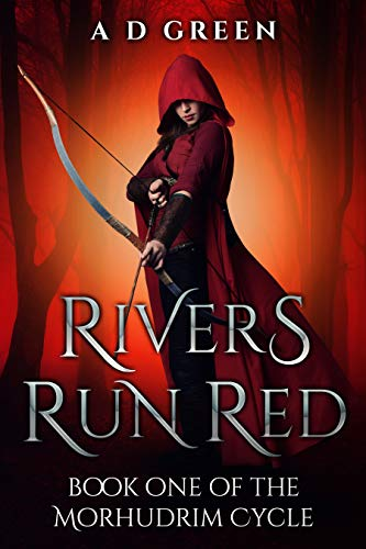 Rivers Run Red (The Morhudrim Cycle Book 1) by A D Green