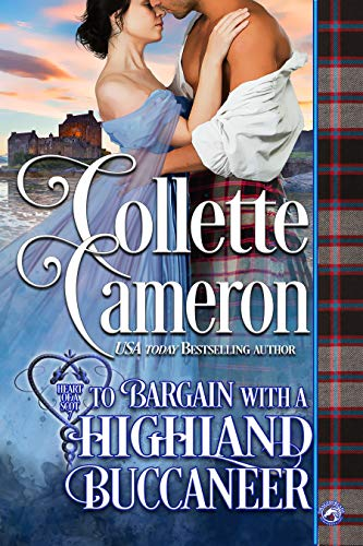 To Bargain with a Highland Buccaneer (Heart of a Scot Book 8) by Collette Cameron