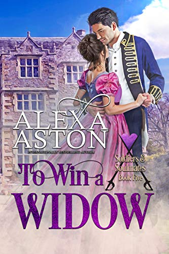 To Win a Widow (Soldiers & Soulmates Book 5) by Alexa Aston