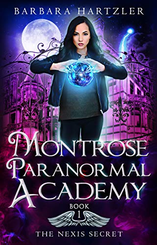 Montrose Paranormal Academy, Book 1: The Nexis Secret by Barbara Hartzler