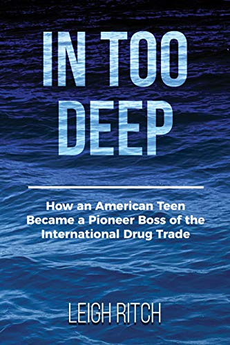 In Too Deep: How an American Teen Became a Pioneer Boss of the International Drug Trade by Leigh Ritch