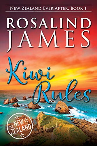 Kiwi Rules (New Zealand Ever After Book 1) by Rosalind James