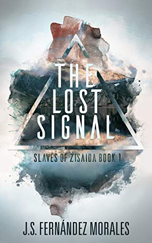 The Lost Signal (Slaves of Zisaida Book 1) by J.S. Fernandez Morales