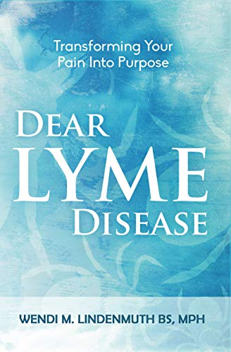 Dear Lyme Disease: Transforming Your Pain Into Purpose by Wendi Lindenmuth
