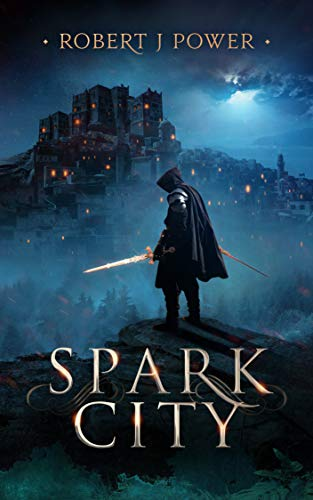 Spark City (The Spark City Cycle Book 1) by Robert J Power