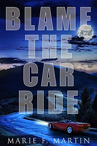 Blame the Car Ride by Marie F Martin