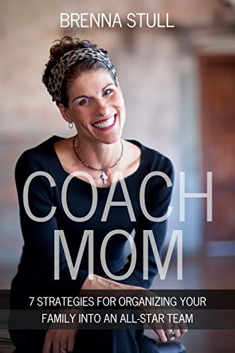 Coach Mom: 7 Strategies for Organizing Your Family into an All-Star Team by Brenna Stull