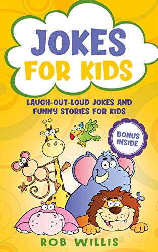 Jokes for Kids: Laugh-out-loud jokes and funny stories for kids by Rob Willis