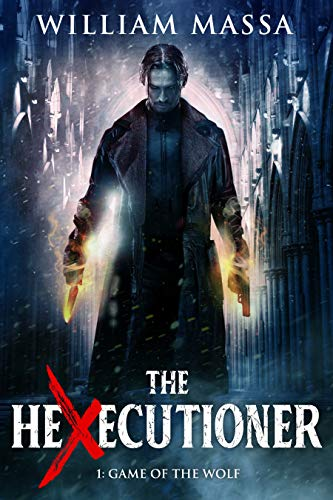Game of the Wolf (The Hexecutioner Book 1) by William Massa