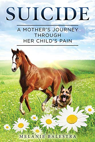 Suicide: A Mother's Journey Through Her Child's Pain by Melanie Balestra