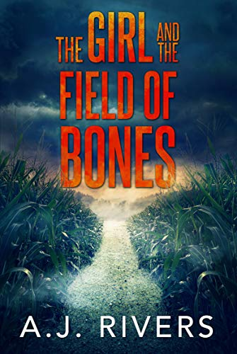 The Girl And The Field Of Bones by A.J. Rivers