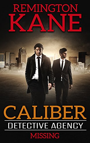 Caliber Detective Agency -Missing by Remington Kane