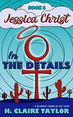In the Details: A laugh-out-loud satire (Jessica Christ Book 6) by H. Claire Taylor
