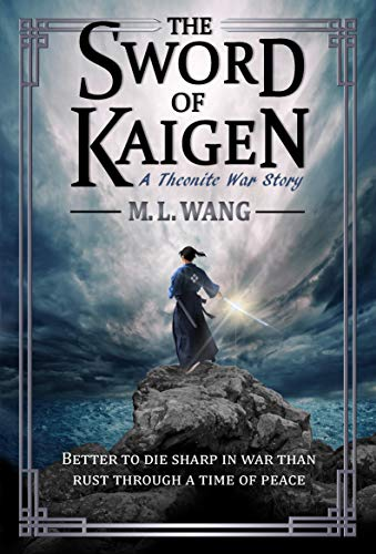 The Sword of Kaigen: A Theonite War Story (the Theonite Series) by M. L. Wang