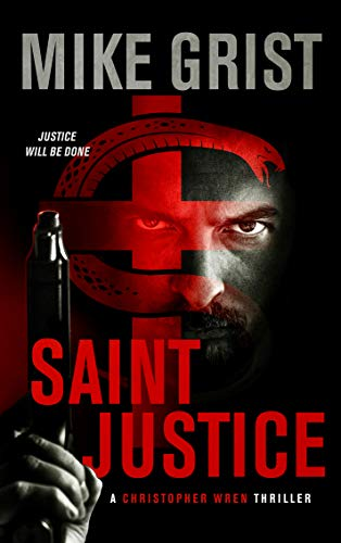 Saint Justice (A Christopher Wren Thriller Book 1) by Mike Grist