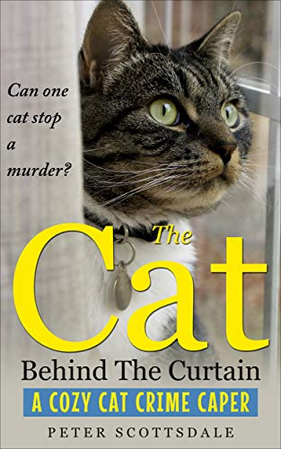 The Cat Behind The Curtain: A Cozy Cat Crime Caper (Cozy Cat Thriller Book 1) by Peter Scottsdale