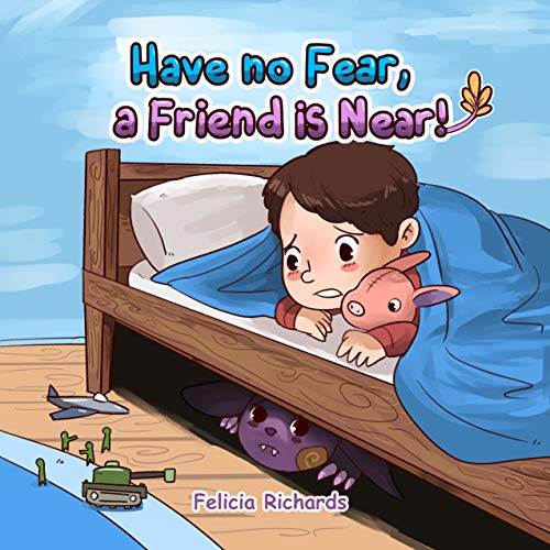 Have no Fear, a Friend is Near by Felicia  Richards