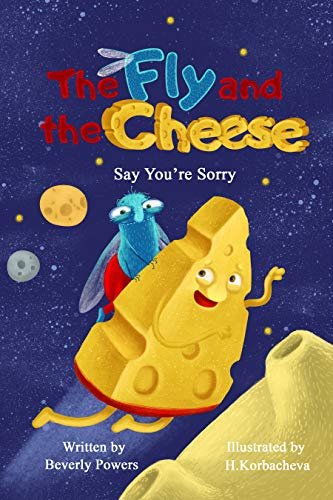 The Fly and the Cheese: Say You're Sorry by Beverly Powers