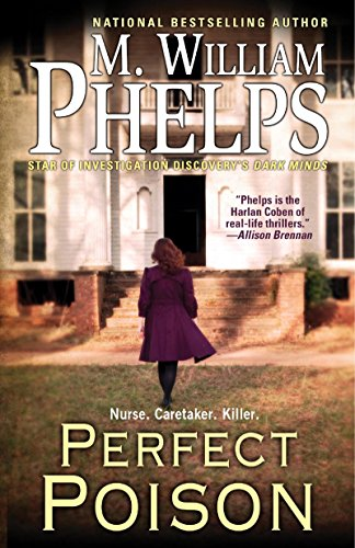 Perfect Poison: A Female Serial Killer's Deadly Medicine by M. William Phelps