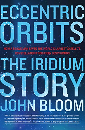 Eccentric Orbits: The Iridium Story by John Bloom