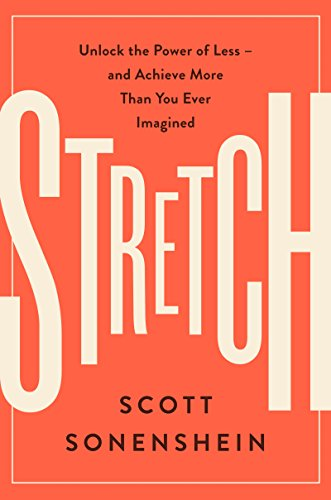 Stretch: Unlock the Power of Less -and Achieve More Than You Ever Imagined by Scott Sonenshein